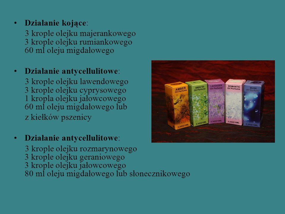 Działanie kojące: 3 krople olejku majerankowego 3 krople olejku rumiankowego 60 ml oleju migdałowego Działanie antycellulitowe: 3 krople olejku lawendowego 3 krople olejku cyprysowego 1 kropla olejku jałowcowego 60 ml oleju migdałowego lub z kiełków pszenicy Działanie antycellulitowe: 3 krople olejku rozmarynowego 3 krople olejku geraniowego 3 krople olejku jałowcowego 80 ml oleju migdałowego lub słonecznikowego