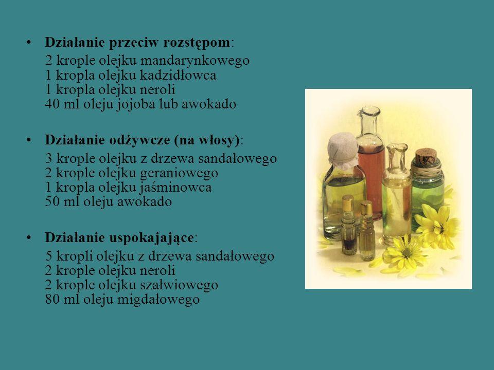 Działanie przeciw rozstępom: 2 krople olejku mandarynkowego 1 kropla olejku kadzidłowca 1 kropla olejku neroli 40 ml oleju jojoba lub awokado Działanie odżywcze (na włosy): 3 krople olejku z drzewa sandałowego 2 krople olejku geraniowego 1 kropla olejku jaśminowca 50 ml oleju awokado Działanie uspokajające: 5 kropli olejku z drzewa sandałowego 2 krople olejku neroli 2 krople olejku szałwiowego 80 ml oleju migdałowego