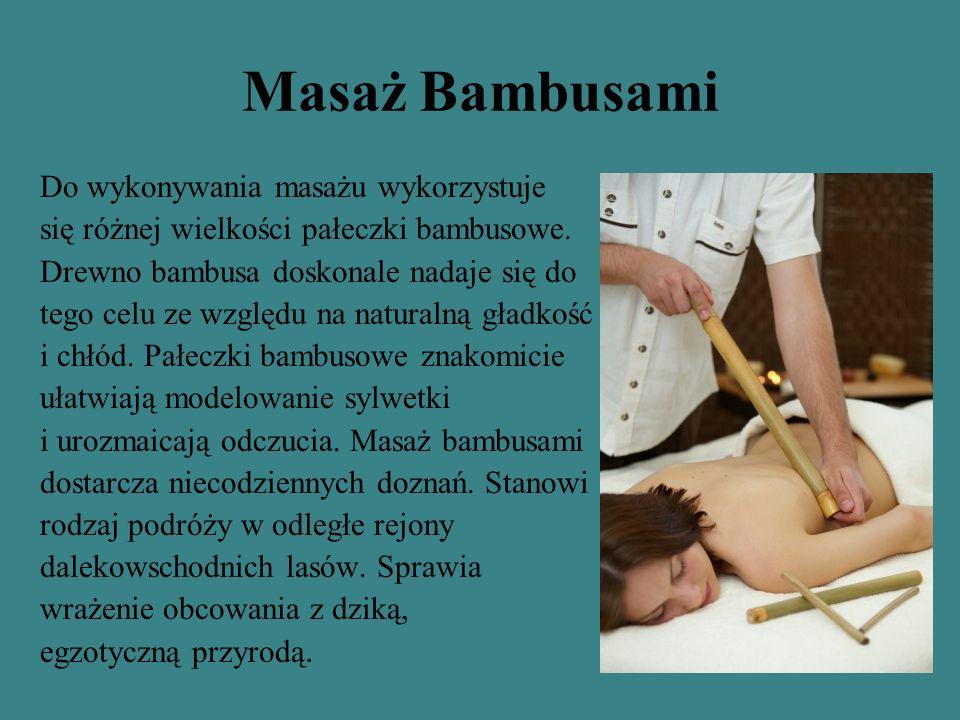 Masaż Bambusami Do wykonywania masażu wykorzystuje się różnej wielkości pałeczki bambusowe. Drewno bambusa doskonale nadaje się do tego celu ze względ