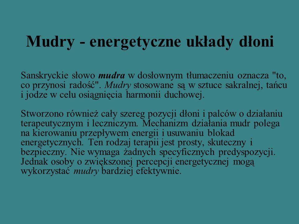 Mudry - energetyczne układy dłoni Sanskryckie słowo mudra w dosłownym tłumaczeniu oznacza to, co przynosi radość .