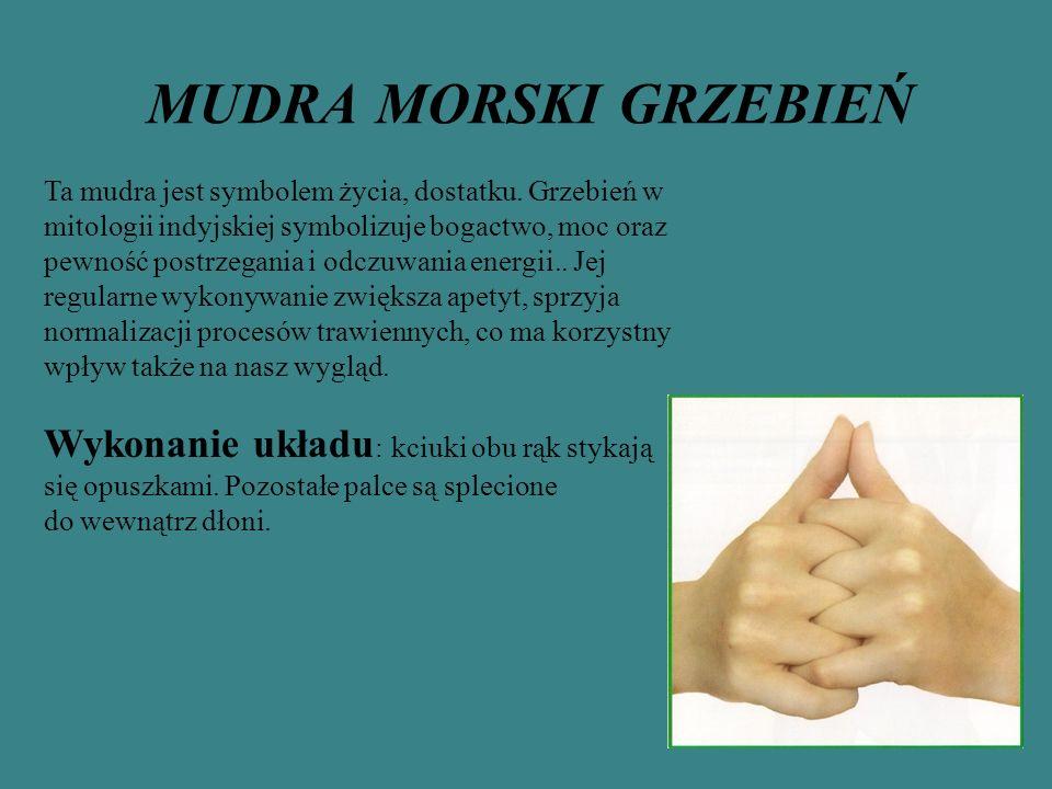 MUDRA MORSKI GRZEBIEŃ Ta mudra jest symbolem życia, dostatku. Grzebień w mitologii indyjskiej symbolizuje bogactwo, moc oraz pewność postrzegania i od