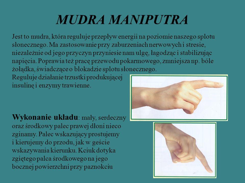 MUDRA MANIPUTRA Jest to mudra, która reguluje przepływ energii na poziomie naszego splotu słonecznego. Ma zastosowanie przy zaburzeniach nerwowych i s