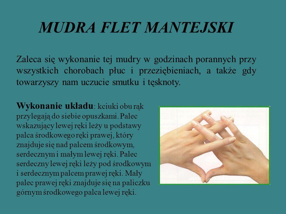 MUDRA FLET MANTEJSKI Zaleca się wykonanie tej mudry w godzinach porannych przy wszystkich chorobach płuc i przeziębieniach, a także gdy towarzyszy nam uczucie smutku i tęsknoty.