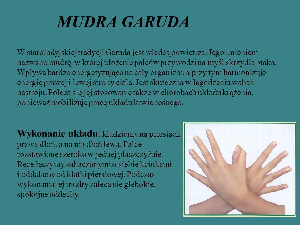 MUDRA GARUDA W staroindyjskiej tradycji Garuda jest władcą powietrza. Jego imieniem nazwano mudrę, w której ułożenie palców przywodzi na myśl skrzydła