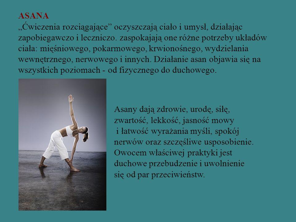"""ASANA """"Ćwiczenia rozciągające"""" oczyszczają ciało i umysł, działając zapobiegawczo i leczniczo. zaspokajają one różne potrzeby układów ciała: mięśniowe"""