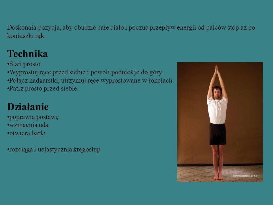 Doskonała pozycja, aby obudzić całe ciało i poczuć przepływ energii od palców stóp aż po koniuszki rąk. Technika Stań prosto. Wyprostuj ręce przed sie