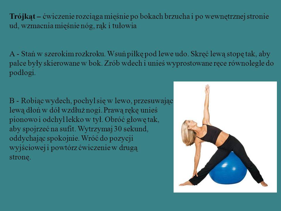 Trójkąt – ćwiczenie rozciąga mięśnie po bokach brzucha i po wewnętrznej stronie ud, wzmacnia mięśnie nóg, rąk i tułowia A - Stań w szerokim rozkroku.