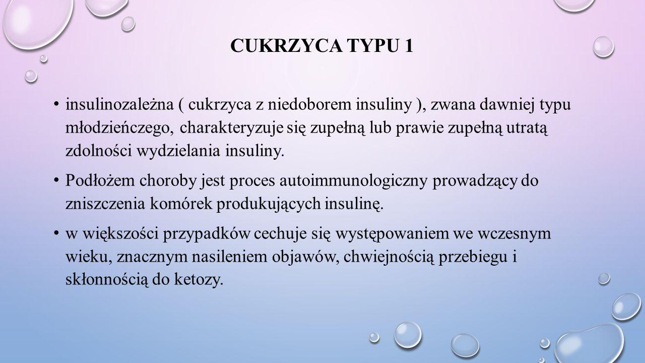 CUKRZYCA TYPU 1 insulinozależna ( cukrzyca z niedoborem insuliny ), zwana dawniej typu młodzieńczego, charakteryzuje się zupełną lub prawie zupełną ut