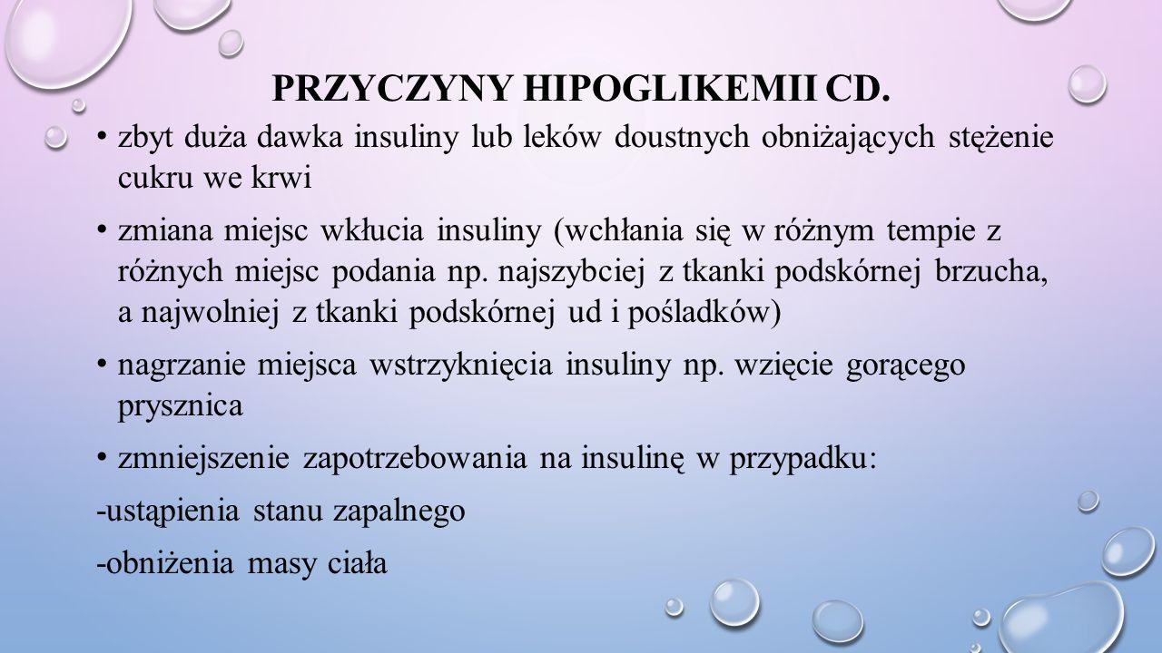 PRZYCZYNY HIPOGLIKEMII CD. zbyt duża dawka insuliny lub leków doustnych obniżających stężenie cukru we krwi zmiana miejsc wkłucia insuliny (wchłania s