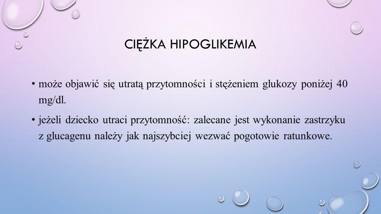 CIĘŻKA HIPOGLIKEMIA może objawić się utratą przytomności i stężeniem glukozy poniżej 40 mg/dl. jeżeli dziecko utraci przytomność: zalecane jest wykona