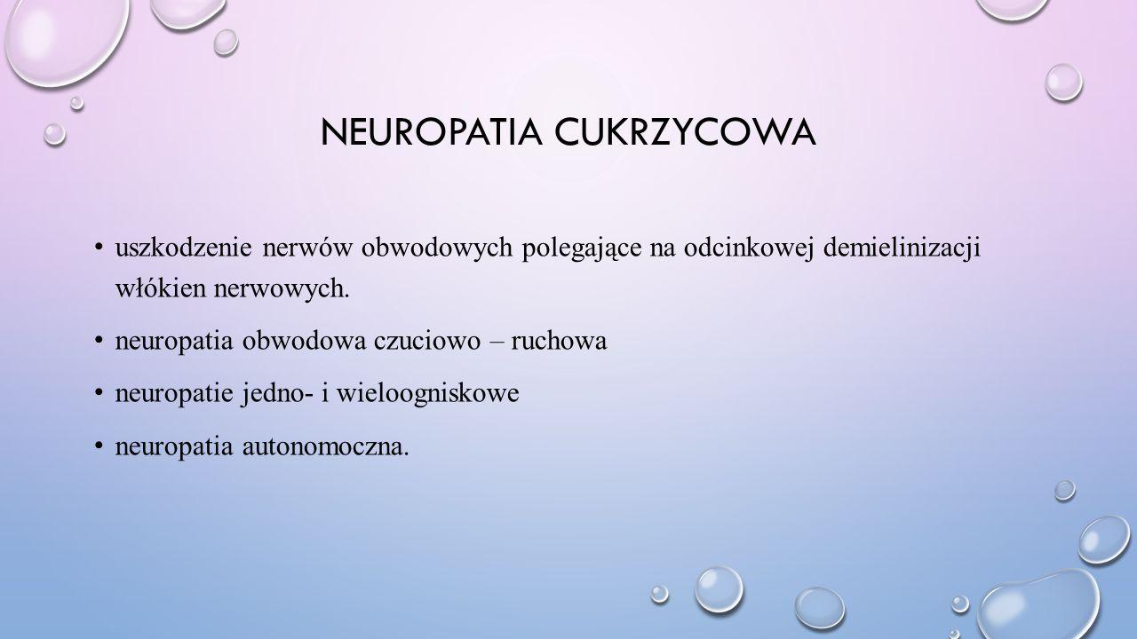 NEUROPATIA CUKRZYCOWA uszkodzenie nerwów obwodowych polegające na odcinkowej demielinizacji włókien nerwowych. neuropatia obwodowa czuciowo – ruchowa