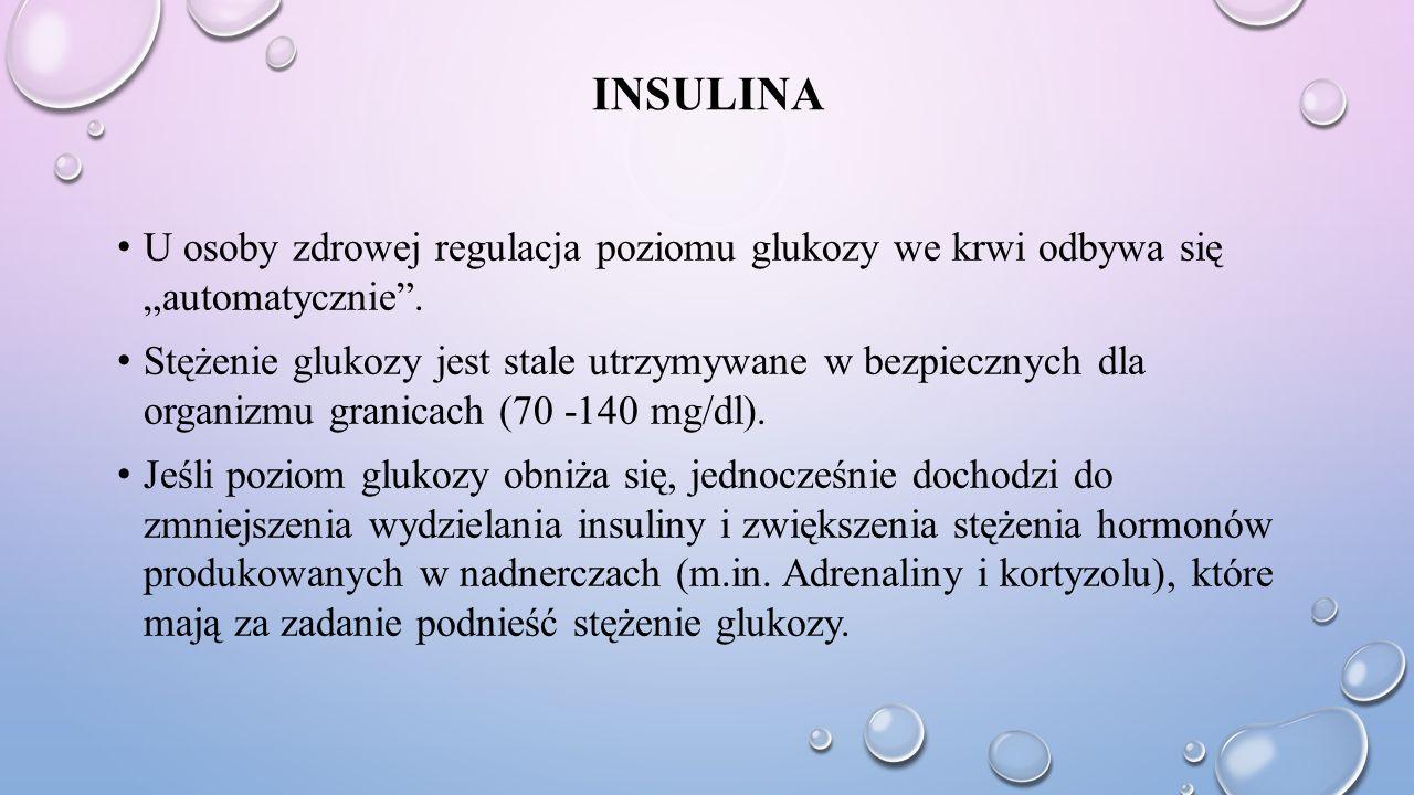 INSULINA Natomiast, gdy poziom glukozy we krwi się podnosi (np.