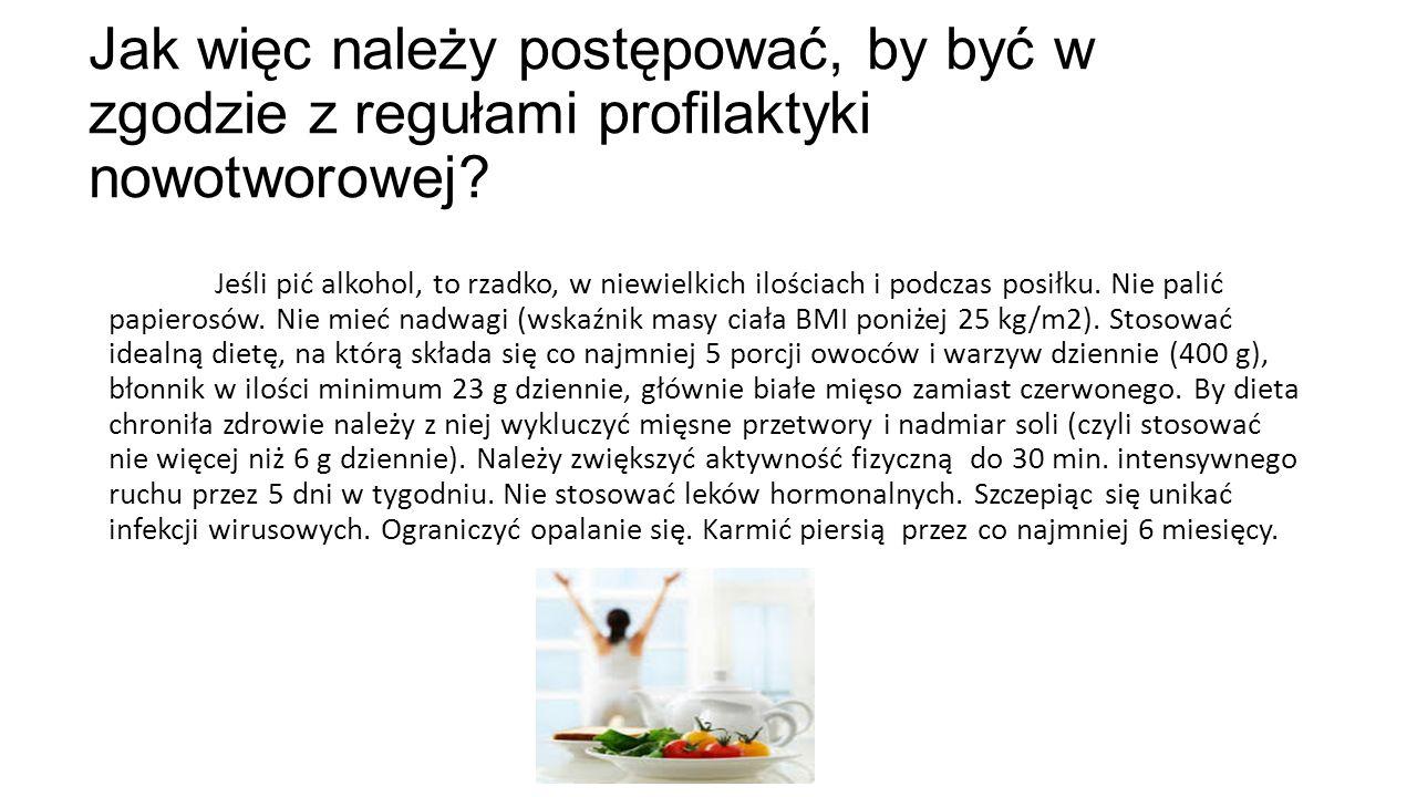 Jak więc należy postępować, by być w zgodzie z regułami profilaktyki nowotworowej? Jeśli pić alkohol, to rzadko, w niewielkich ilościach i podczas pos