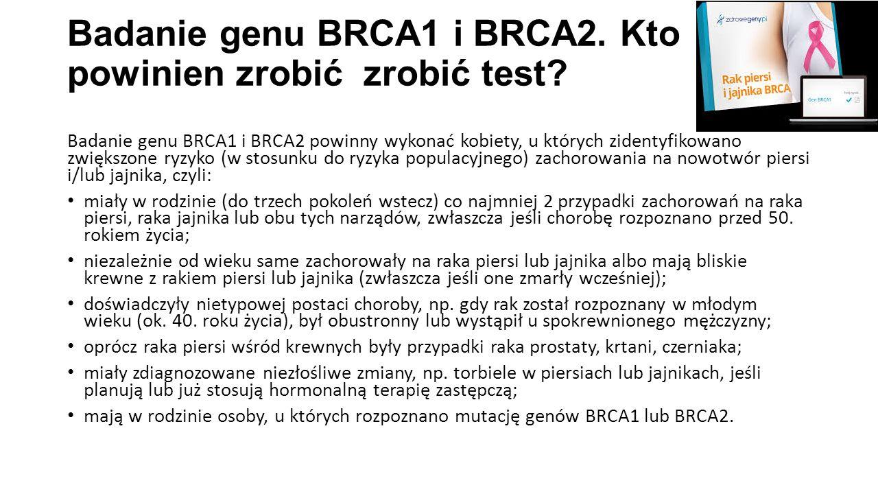Badanie genu BRCA1 i BRCA2. Kto powinien zrobić zrobić test? Badanie genu BRCA1 i BRCA2 powinny wykonać kobiety, u których zidentyfikowano zwiększone