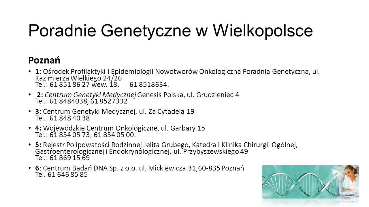 Poradnie Genetyczne w Wielkopolsce Poznań 1: Ośrodek Profilaktyki i Epidemiologii Nowotworów Onkologiczna Poradnia Genetyczna, ul. Kazimierza Wielkieg