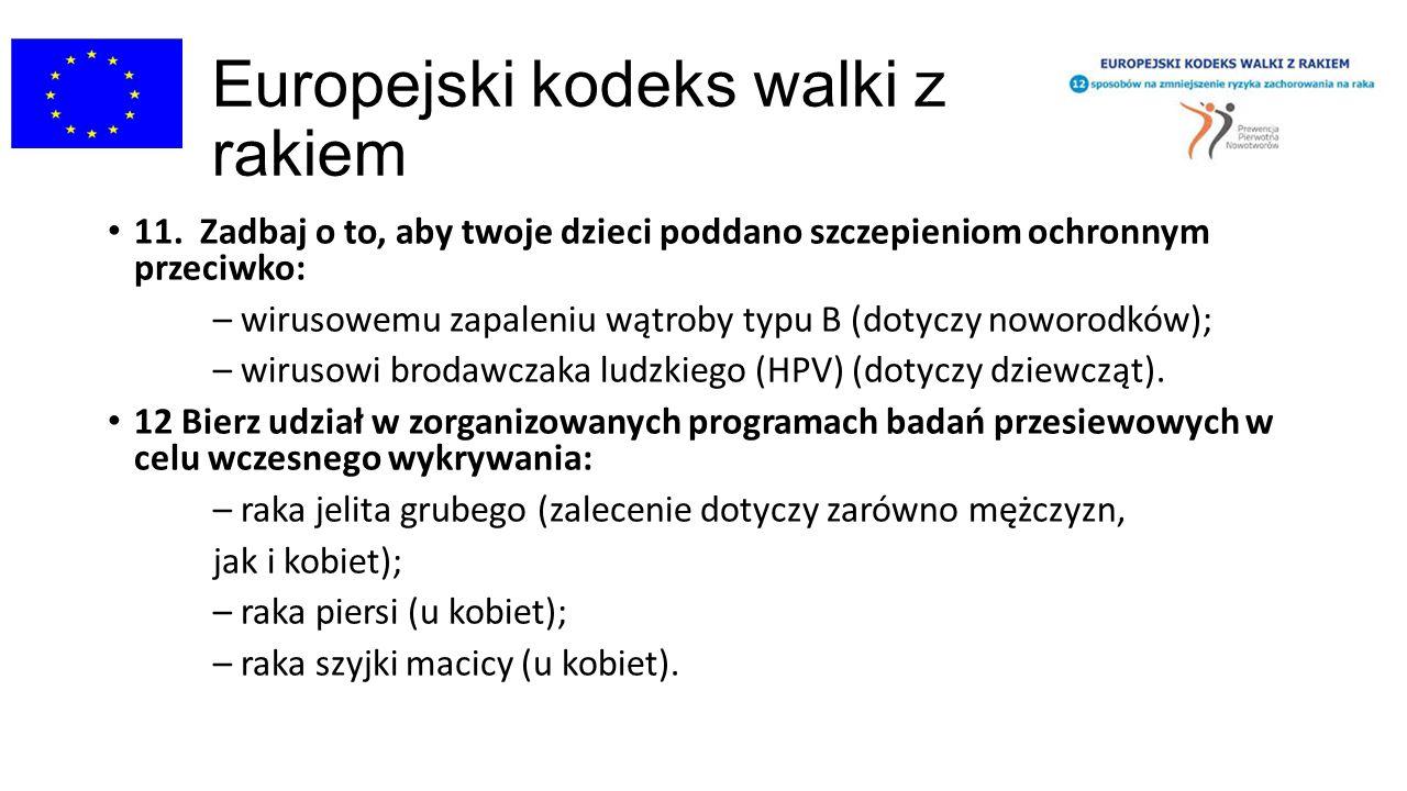 Europejski kodeks walki z rakiem 11. Zadbaj o to, aby twoje dzieci poddano szczepieniom ochronnym przeciwko: – wirusowemu zapaleniu wątroby typu B (do