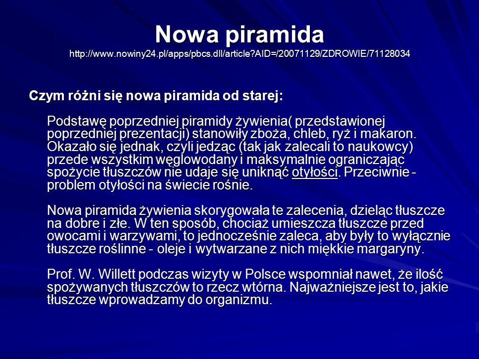 Nowa piramida http://www.nowiny24.pl/apps/pbcs.dll/article?AID=/20071129/ZDROWIE/71128034 Czym różni się nowa piramida od starej: Podstawę poprzedniej