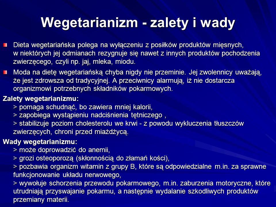 Wegetarianizm - zalety i wady Dieta wegetariańska polega na wyłączeniu z posiłków produktów mięsnych, w niektórych jej odmianach rezygnuje się nawet z