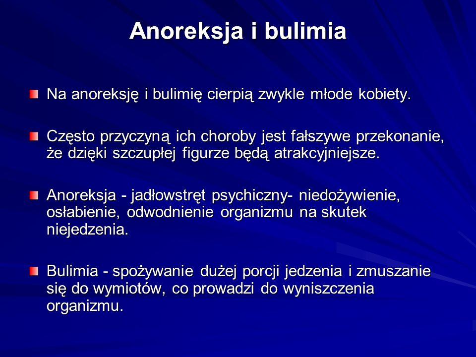 Anoreksja i bulimia Na anoreksję i bulimię cierpią zwykle młode kobiety. Często przyczyną ich choroby jest fałszywe przekonanie, że dzięki szczupłej f