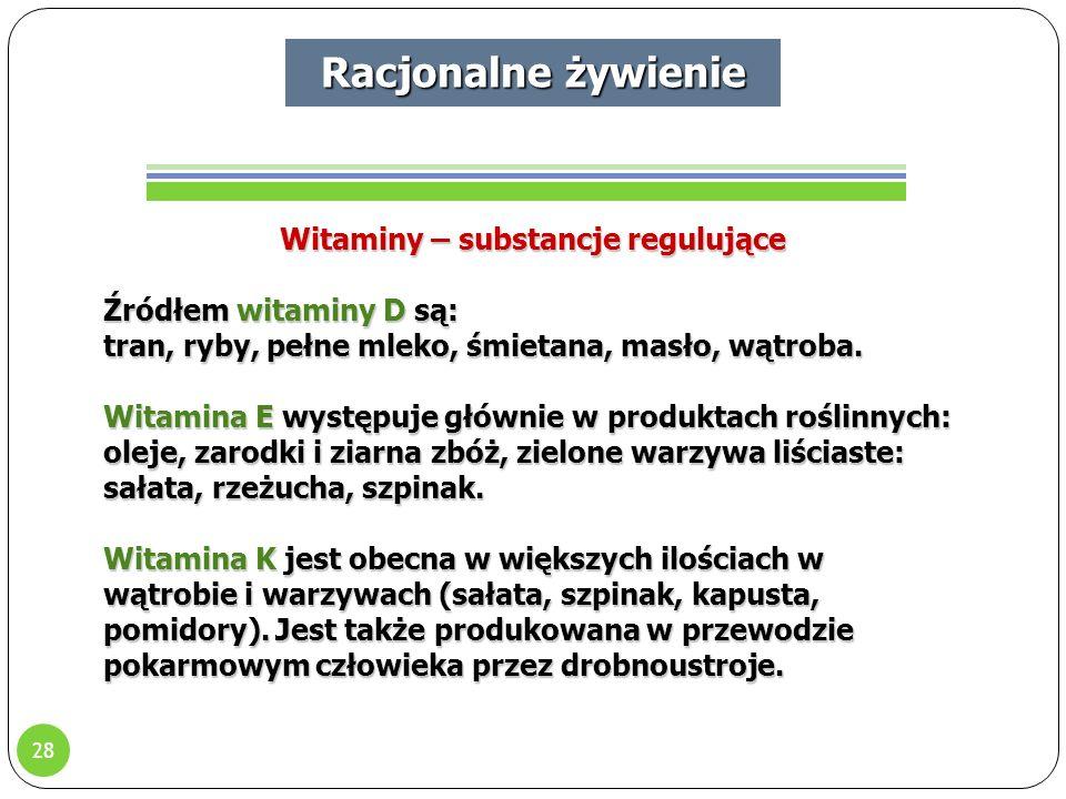 28 Racjonalne żywienie Witaminy – substancje regulujące Źródłem witaminy D są: tran, ryby, pełne mleko, śmietana, masło, wątroba.
