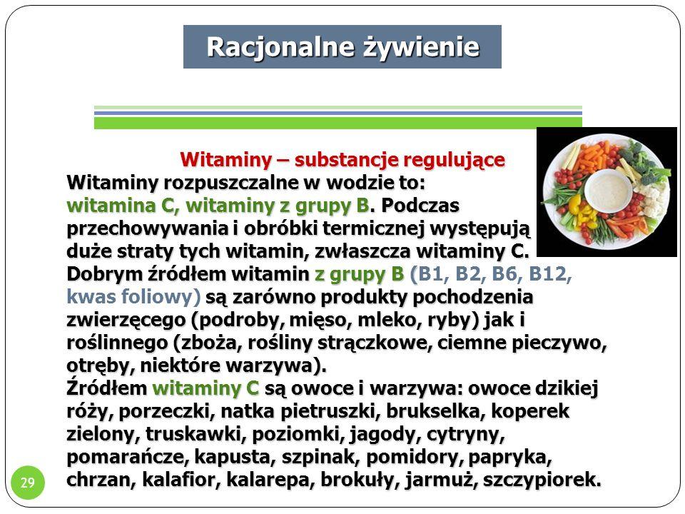 29 Racjonalne żywienie Witaminy – substancje regulujące Witaminy rozpuszczalne w wodzie to: witamina C, witaminy z grupy B.