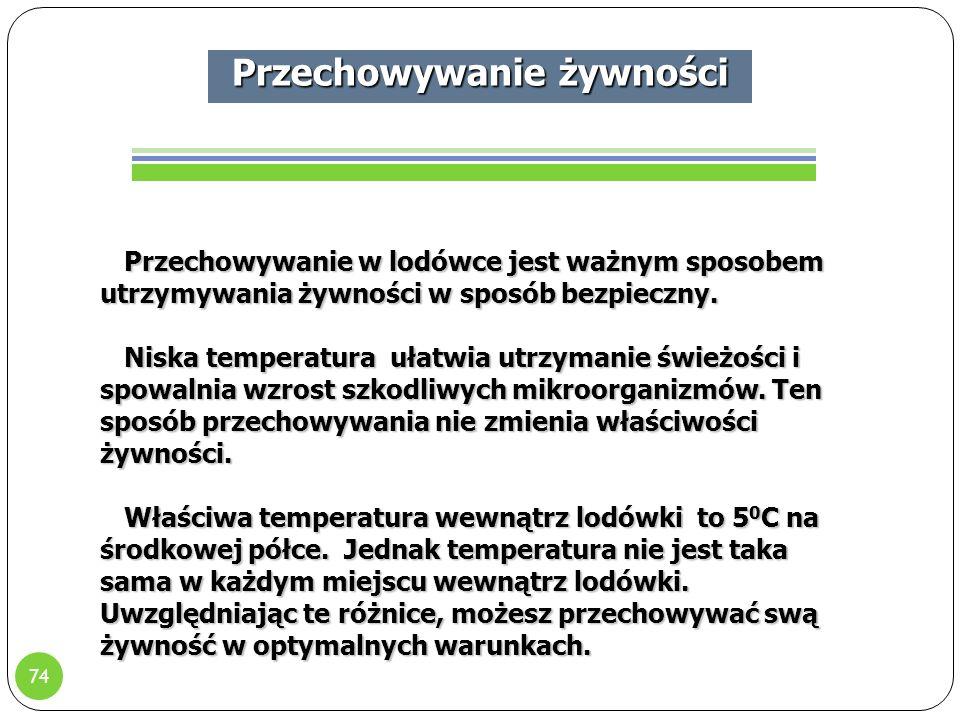 74 Przechowywanie żywności Przechowywanie w lodówce jest ważnym sposobem utrzymywania żywności w sposób bezpieczny.