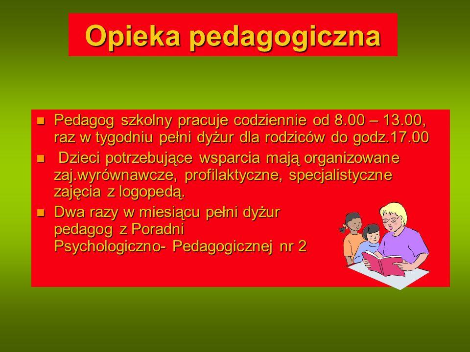 Opieka pedagogiczna Pedagog szkolny pracuje codziennie od 8.00 – 13.00, raz w tygodniu pełni dyżur dla rodziców do godz.17.00 Pedagog szkolny pracuje codziennie od 8.00 – 13.00, raz w tygodniu pełni dyżur dla rodziców do godz.17.00 Dzieci potrzebujące wsparcia mają organizowane zaj.wyrównawcze, profilaktyczne, specjalistyczne zajęcia z logopedą.
