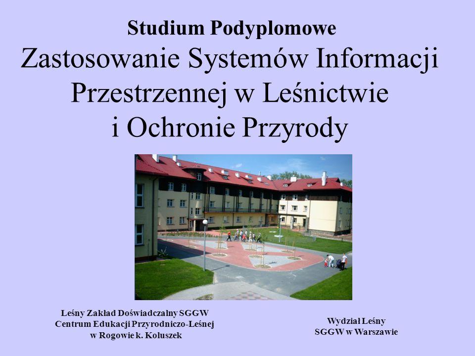 Zastosowanie Systemów Informacji Przestrzennej w Leśnictwie i Ochronie Przyrody Studium Podyplomowe Leśny Zakład Doświadczalny SGGW Centrum Edukacji Przyrodniczo-Leśnej w Rogowie k.