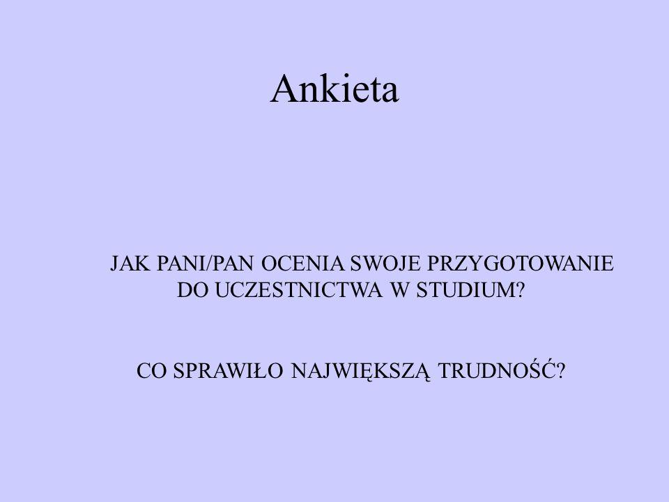 Ankieta JAK PANI/PAN OCENIA SWOJE PRZYGOTOWANIE DO UCZESTNICTWA W STUDIUM.
