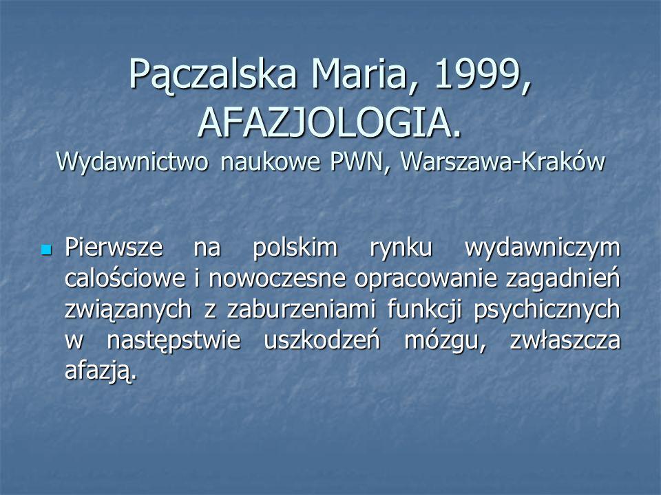 Pączalska Maria, 1999, AFAZJOLOGIA. Wydawnictwo naukowe PWN, Warszawa-Kraków Pierwsze na polskim rynku wydawniczym calościowe i nowoczesne opracowanie