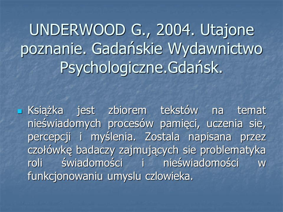 UNDERWOOD G., 2004.Utajone poznanie. Gadańskie Wydawnictwo Psychologiczne.Gdańsk.