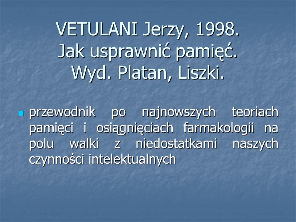 VETULANI Jerzy, 1998.Jak usprawnić pamięć. Wyd. Platan, Liszki.