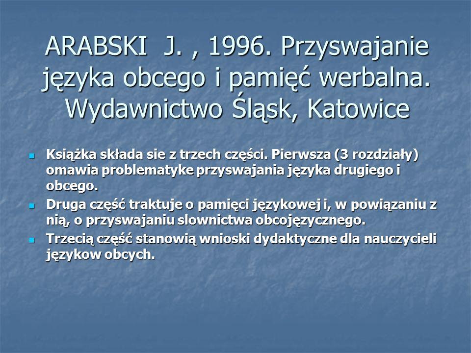 ARABSKI J., 1996.Przyswajanie języka obcego i pamięć werbalna.