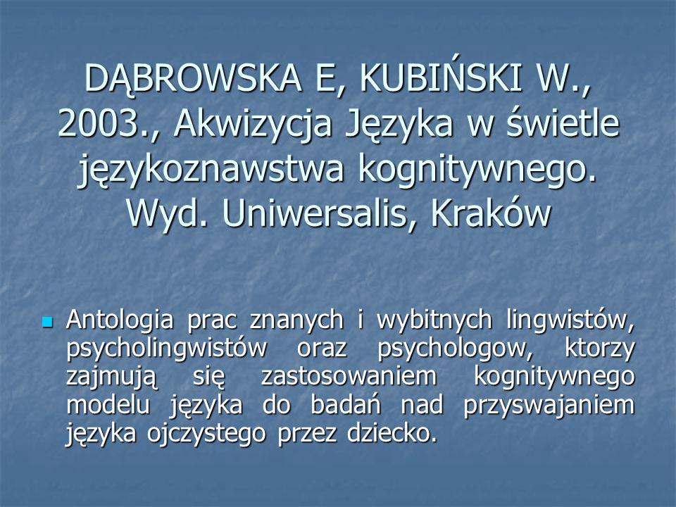 DĄBROWSKA E, KUBIŃSKI W., 2003., Akwizycja Języka w świetle językoznawstwa kognitywnego.