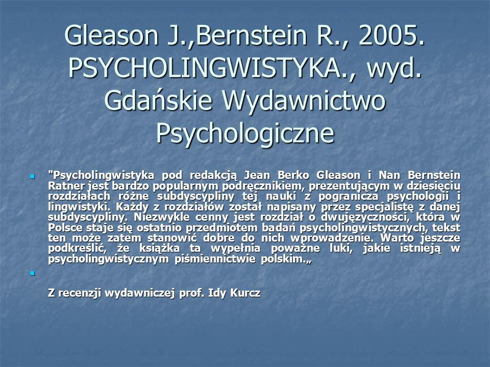 Gleason J.,Bernstein R., 2005. PSYCHOLINGWISTYKA., wyd. Gdańskie Wydawnictwo Psychologiczne