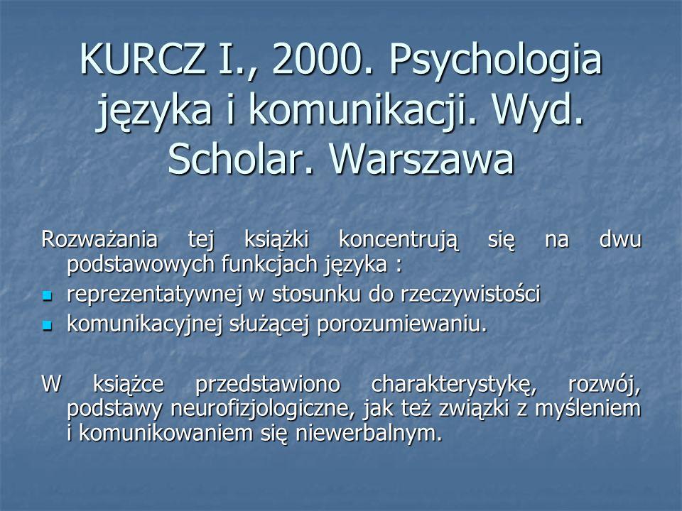 KURCZ I., 2000.Psychologia języka i komunikacji. Wyd.