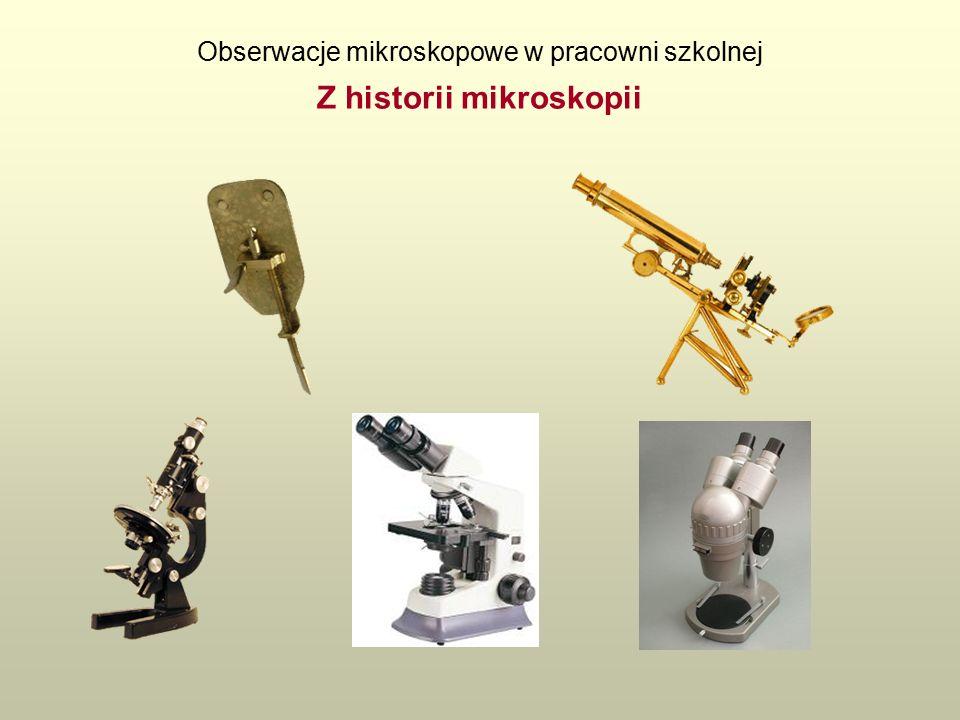 Obserwacje mikroskopowe w pracowni szkolnej Z historii mikroskopii