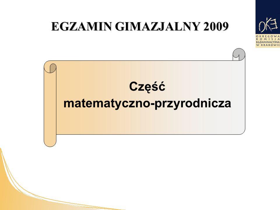 EGZAMIN GIMAZJALNY 2009 Część matematyczno-przyrodnicza