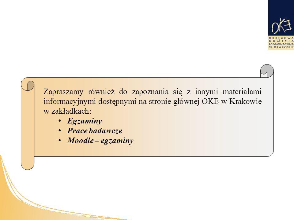 Zapraszamy również do zapoznania się z innymi materiałami informacyjnymi dostępnymi na stronie głównej OKE w Krakowie w zakładkach: Egzaminy Prace badawcze Moodle – egzaminy