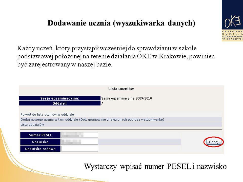 Dodawanie ucznia (wyszukiwarka danych) Każdy uczeń, który przystąpił wcześniej do sprawdzianu w szkole podstawowej położonej na terenie działania OKE w Krakowie, powinien być zarejestrowany w naszej bazie.