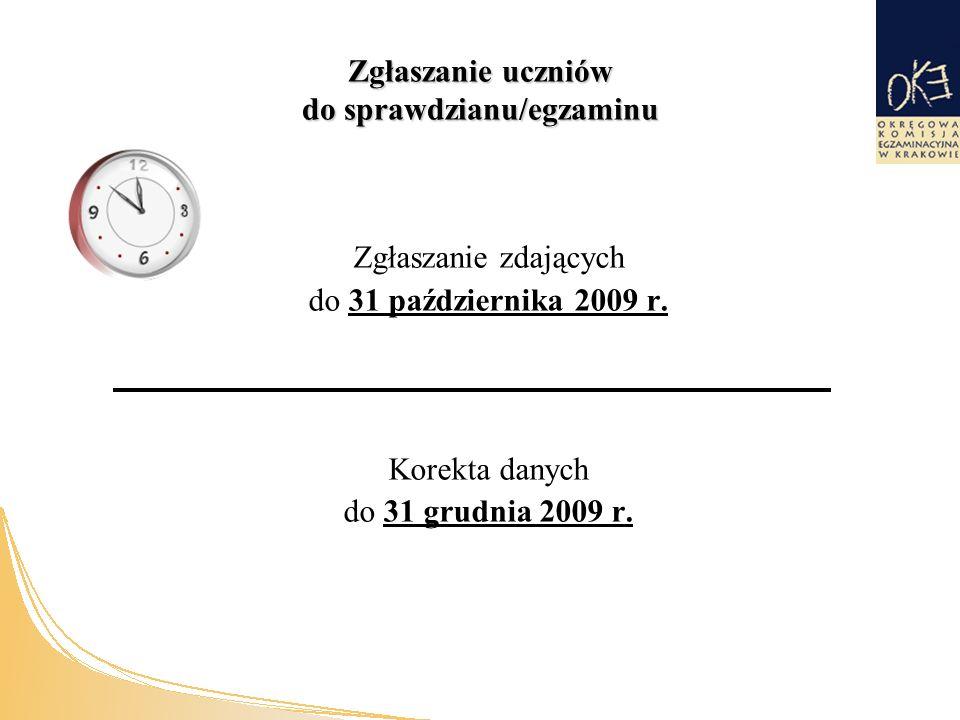 Zgłaszanie uczniów do sprawdzianu/egzaminu Zgłaszanie zdających do 31 października 2009 r.