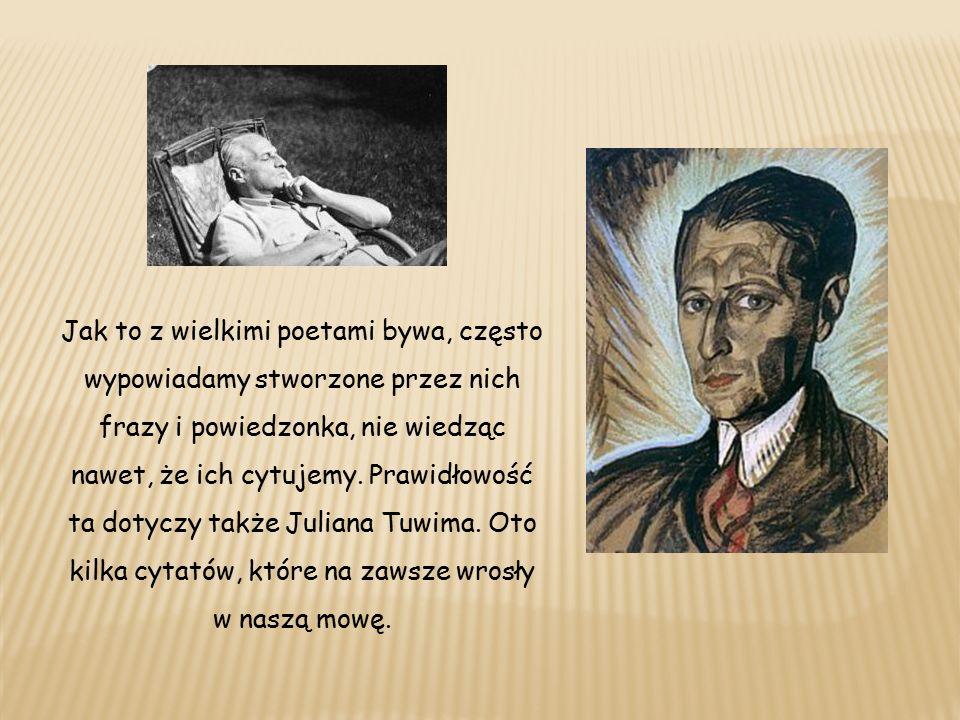 Jak to z wielkimi poetami bywa, często wypowiadamy stworzone przez nich frazy i powiedzonka, nie wiedząc nawet, że ich cytujemy.