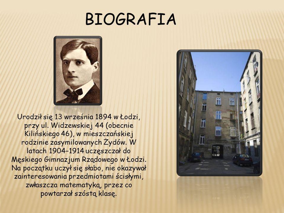 BIOGRAFIA Urodził się 13 września 1894 w Łodzi, przy ul.