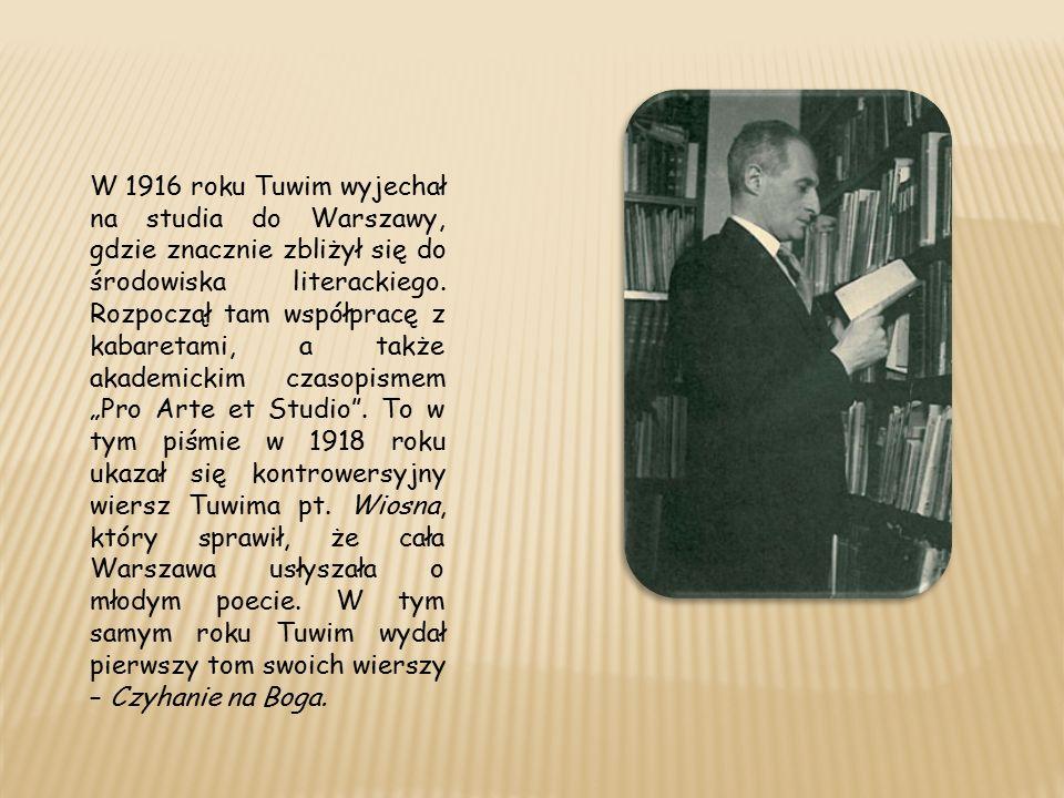 W 1916 roku Tuwim wyjechał na studia do Warszawy, gdzie znacznie zbliżył się do środowiska literackiego.