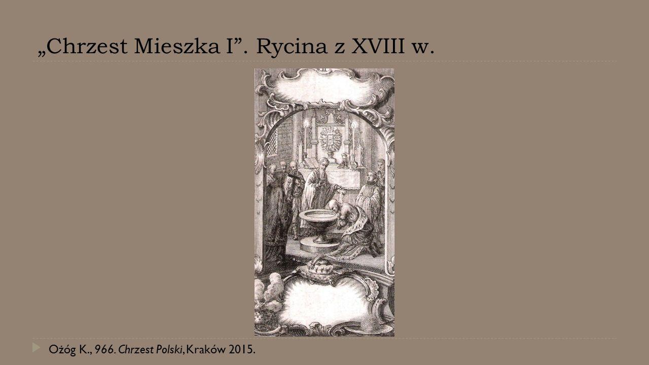 """""""Chrzest Mieszka I"""". Rycina z XVIII w. Ożóg K., 966. Chrzest Polski, Kraków 2015."""