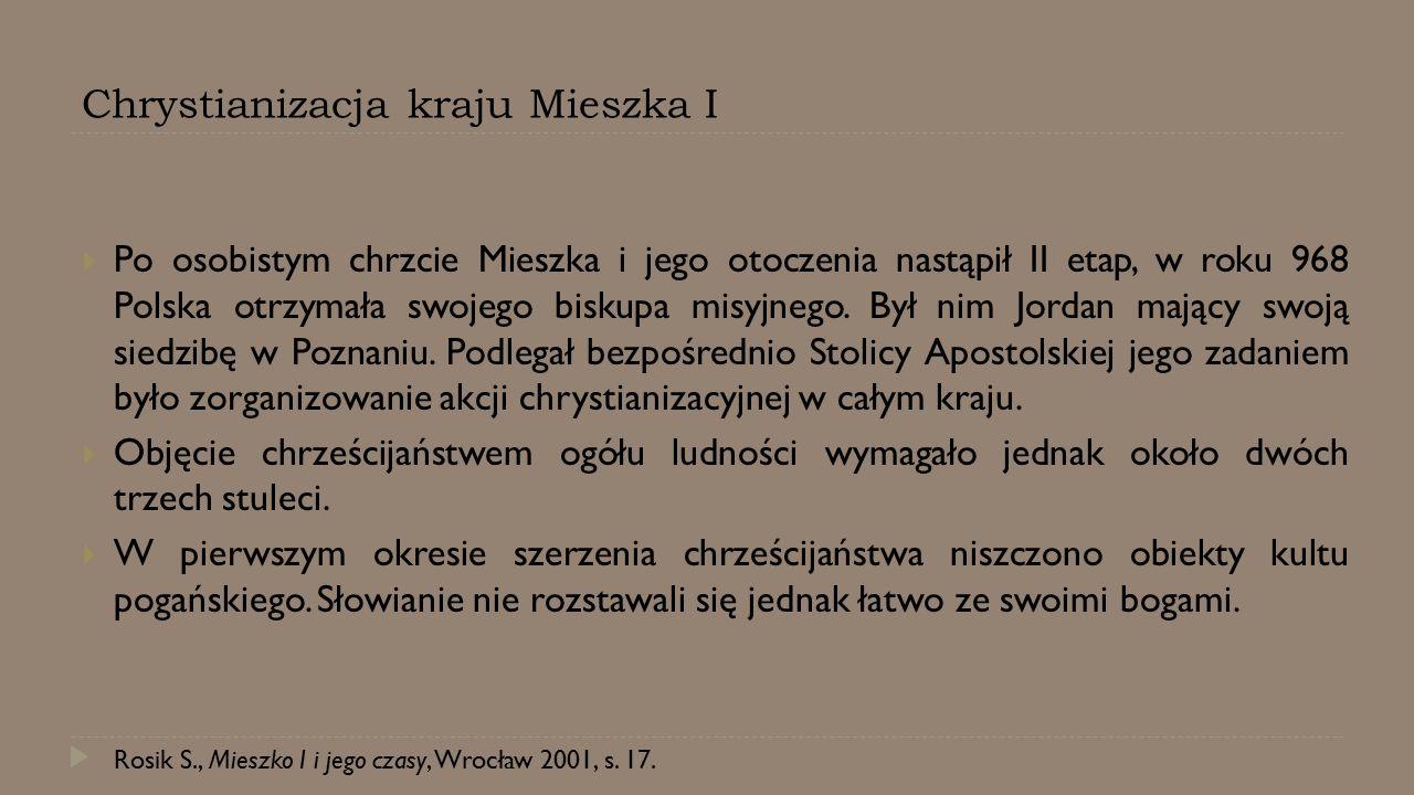 Chrystianizacja kraju Mieszka I  Po osobistym chrzcie Mieszka i jego otoczenia nastąpił II etap, w roku 968 Polska otrzymała swojego biskupa misyjneg