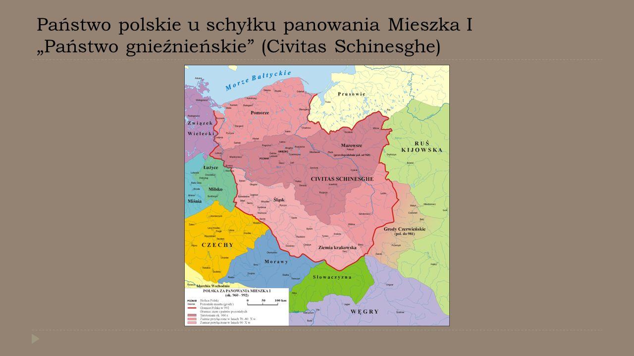 """Państwo polskie u schyłku panowania Mieszka I """"Państwo gnieźnieńskie"""" (Civitas Schinesghe)"""