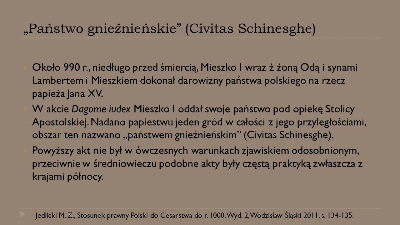 """""""Państwo gnieźnieńskie"""" (Civitas Schinesghe)  Około 990 r., niedługo przed śmiercią, Mieszko I wraz ż żoną Odą i synami Lambertem i Mieszkiem dokonał"""