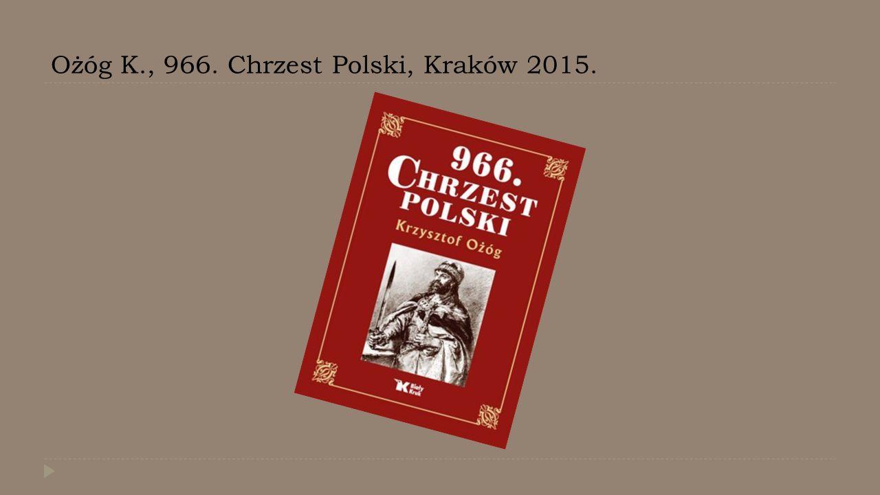 Ożóg K., 966. Chrzest Polski, Kraków 2015.
