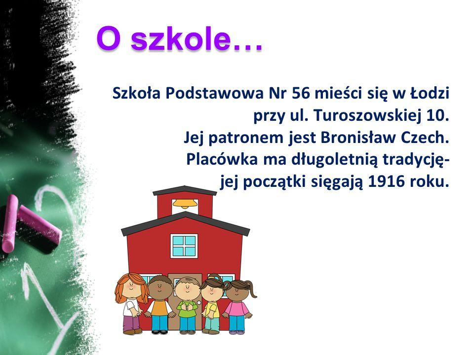 Szkoła Podstawowa Nr 56 mieści się w Łodzi przy ul. Turoszowskiej 10. Jej patronem jest Bronisław Czech. Placówka ma długoletnią tradycję- jej początk